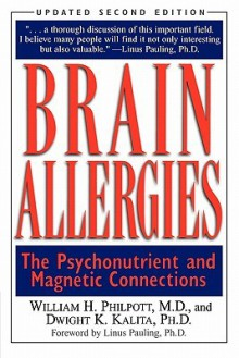 Brain Allergies: The Psychonutrient and Magnetic Connections - William H. Philpott, Dwight K. Kalita