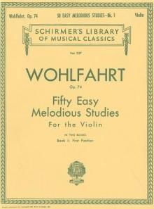 50 Easy Melodious Studies, Op. 74 - Book 1: Violin Method - Wohlfahrt Franz