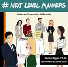 #Next Level Manners: Business Etiquette for Millennials - Rachel Isgar Ph.D.