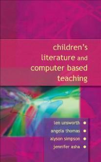 Children's Literature and Computer Based Teaching - Len Unsworth, Angela Thomas, Alyson Simpson, Jennifer Asha