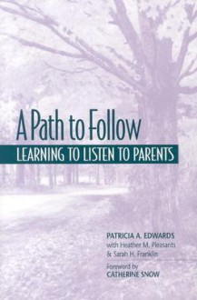 A Path to Follow: Learning to Listen to Parents - Patricia A. Edwards