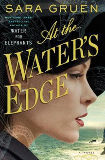 At the Water's Edge: A Novel - Sara Gruen