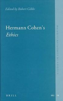 Hermann Cohen's Ethics (Studies in European Judaism) (Studies in European Judaism) - Giuseppe Veltri