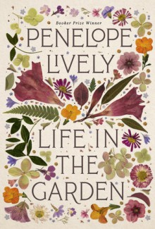 Life in the Garden - Penelope Lively