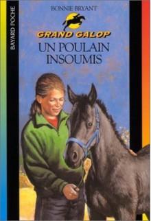 Un poulain insoumis (Grand Galop, #41) - Bonnie Bryant, Olivier Malthet