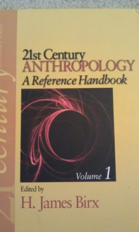 21st Century Anthropology: A Reference Handbook, Volume 1 - H. James Birx, Angela Kristin VandenBroek