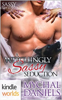 Sassy Ever After: A Witchingly Sassy Seduction (Kindle Worlds Novella) - Mychal Daniels