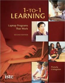 1-to-1 Learning: Laptop Programs That Work - Pamela Livingston