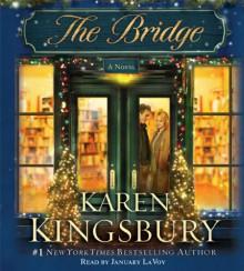 The Bridge: A Novel - Karen Kingsbury,January LaVoy