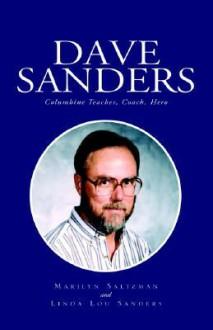 Dave Sanders: Columbine Teacher, Coach, Hero - Marilyn Saltzman