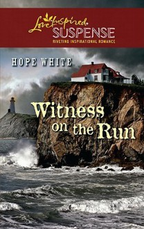Witness on the Run (Steeple Hill Love Inspired Suspense #246) - Hope White