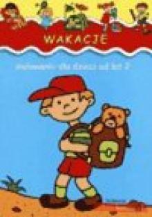 Wakacje.Malowanki dla dzieci od lat 2 - Autor Ilustracji: Jarosław Żukowski