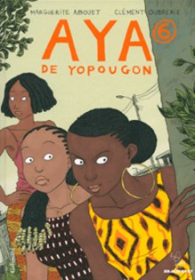 Aya de Yopougon: Tome 6 - Marguerite Abouet, Clément Oubrerie