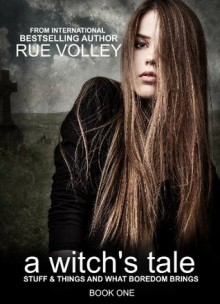 A Witch's Tale: Stuff and Things and What Boredom Brings (A Witches Tale) - Rue Volley