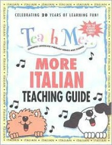 Teach Me More Italian Teaching Guide: Learning Language Through Songs and Stories (Teach Me More (Teacher Guides)) - Judy Mahoney