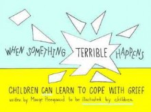 When Something Terrible Happens: Children Can Learn to Cope with Grief - Marge Eaton Heegaard