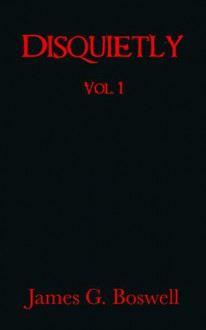 Disquietly Vol. 1 - James G. Boswell
