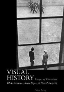 Visual History: Images Of Education - Ulrike Mietzner