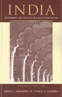 India: Government and Politics in a Developing Nation - Robert L. Hardgrave, Jr., Robert L. Hardgrave Jr., Robert L. Hardgrave, Jr.