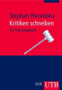 Kritiken schreiben. Ein Trainingsbuch - Stephan Porombka