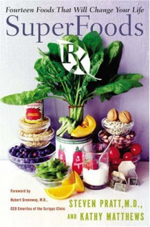 SuperFoods Rx: Fourteen Foods That Will Change Your Life - Steven G. Pratt,Kathy Matthews