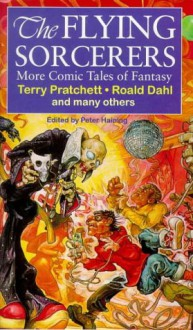 The Flying Sorcerers - Angela Carter, Terry Pratchett, Arthur C. Clarke, Roald Dahl, Peter Haining