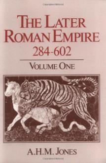 The Later Roman Empire, 284-602: A Social, Economic, and Administrative Survey. 2 Vol. Set (Volume 1 and 2) - A. H. M. Jones