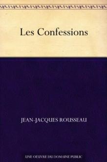 Les Confessions (French Edition) - Jean-Jacques Rousseau