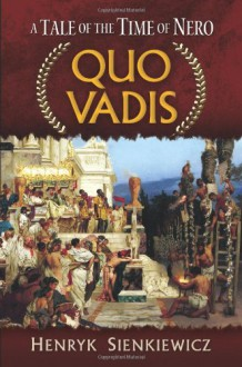 Quo Vadis: A Tale of the Time of Nero - Henryk Sienkiewicz, Jeremiah Curtin