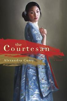 The Courtesan: A Novel - Alexandra Curry