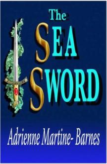 The Sea Sword (Sword, #4) - Adrienne Martine-Barnes
