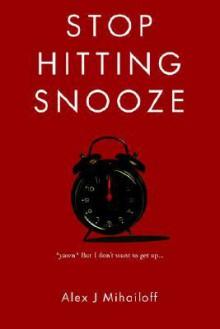 Stop Hitting Snooze - Alex Mihailoff