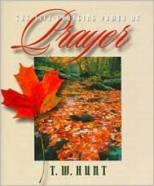 Lifechanging Power of Prayer - T. W Hunt