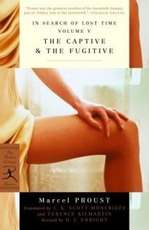 The Captive & The Fugitive - Marcel Proust, C.K. Scott Moncrieff, Terence Kilmartin, D.J. Enright
