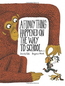 A Funny Thing Happened on the Way to School... - Davide Cali, Benjamin Chaud