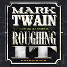 Roughing It - Grover Gardner,Mark Twain