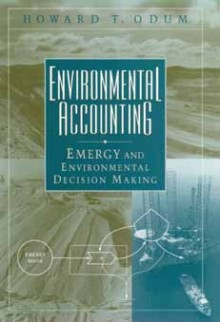 Environmental Accounting: Emergy and Environmental Decision Making - Howard T. Odum