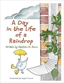 A Day In The Life Of A Raindrop - Stephen Daingerfield Dunn,Moore Dejah
