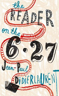 The Reader on the 6.27 - Ros Schwartz, Jean-Paul Didierlaurent