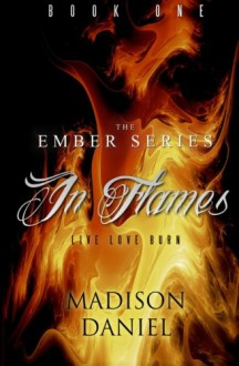 In Flames (The Ember Series) (Volume 1) - Madison Daniel