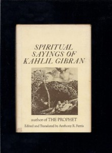 Spiritual Sayings of Kahil Gibran - Anthony R. Ferris (Edited by)