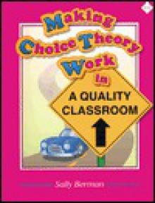 Making Choice Theory Work in a Quality Classroom - Sally Berman