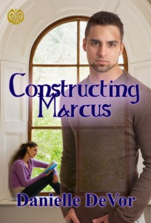 Constructing Marcus - Danielle DeVor
