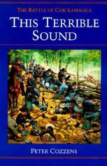 This Terrible Sound: THE BATTLE OF CHICKAMAUGA - Peter Cozzens