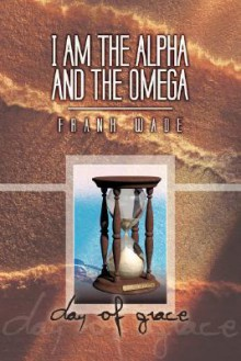 I Am the Alpha and the Omega - Frank Wade