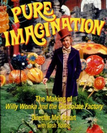 Pure Imagination: The Making of Willy Wonka and the Chocolate Factory - Mel Stuart;Josh Young