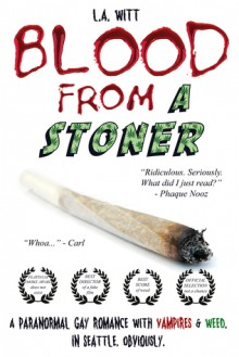 Blood from a Stoner: A paranormal gay romance with vampires & weed. In Seattle. Obviously. - L.A. Witt