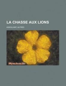 La Chasse Aux Lions - Alfred Assollant