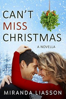 CAN'T MISS CHRISTMAS: A NOVELLA (Mirror Lake) - Miranda Liasson