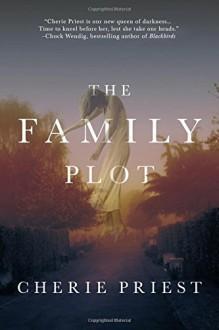The Family Plot - Cherie Priest